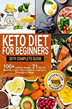 Keto Diet For Beginners: 2019 Complete Guide - 100+ Delicious Recipes , 21-Day Diet Meal Plan , and 11 Tips for Success . Lose Up to 20 Pounds in 3 Weeks