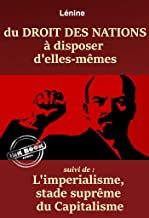 Du Droit des Nations à disposer d'elles-mêmes – suivi de : L'Impérialisme, stade suprême du capitalisme. [Nouv. éd. entièr...