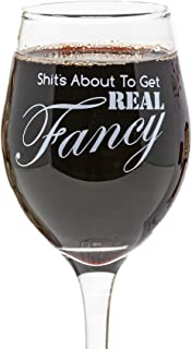 Funny Guy Mugs Shit's About to Get Real Fancy Wine Glass, 11-Ounce - Unique Women, Mom, Daughter, Wife, Aunt, Sister, Girl...