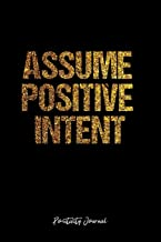 Positivity Journal: Dot Grid Journal - Assume Positive Intent- Black Dotted Diary, Planner, Gratitude, Writing, Travel, Goal, Bullet Notebook - 6x9 120 page