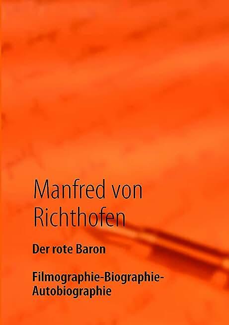 Der rote Baron: Filmographie - Biographie - Autobiographie (German Edition)