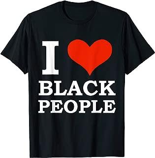 I love black People Black is Beautiful Black Pride Melanin T-Shirt