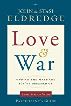 Love and War Participant's Guide: Finding the Marriage You've Dreamed Of