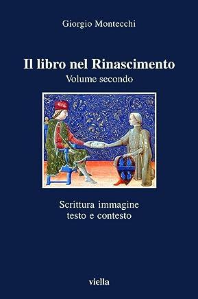 Il libro nel Rinascimento. Volume secondo: Scrittura, immagine, testo e contesto (I libri di Viella Vol. 48)