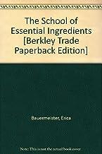 The School of Essential Ingredients [Berkley Trade Paperback Edition]