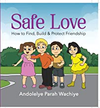 SAFE LOVE: How To Find, Build, & Protect Relationship
