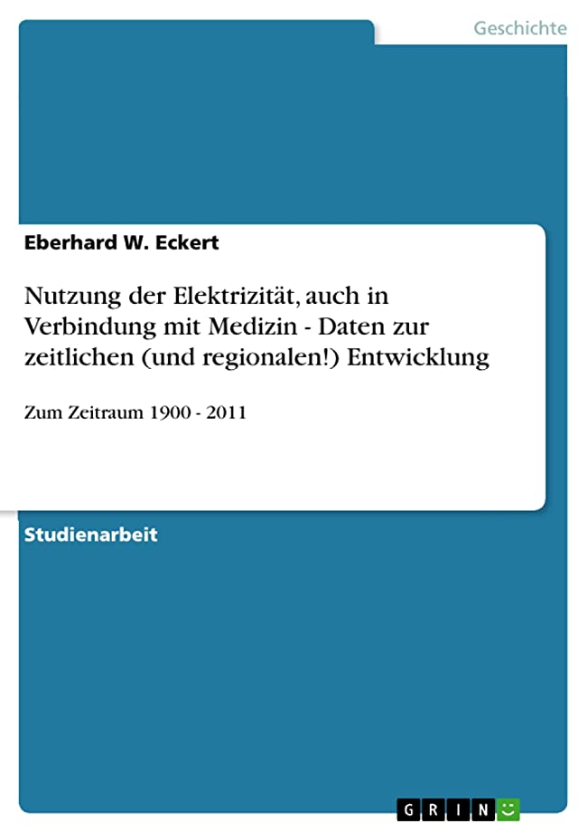 カップ消去咽頭Nutzung der Elektrizit?t, auch in Verbindung mit Medizin - Daten zur zeitlichen (und regionalen!) Entwicklung: Zum Zeitraum 1900 - 2011 (German Edition)