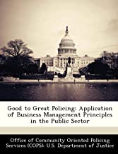 Good to Great Policing: Application of Business Management Principles in the Public Sector