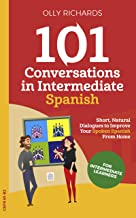101 Conversations in Intermediate Spanish: Short Natural Dialogues to Boost Your Confidence & Improve Your Spoken Spanish (101 Conversations in Spanish nº 2) (Spanish Edition)