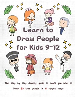 Learn to Draw People for Kids 9-12: The Step by Step Drawing Guide to Teach You How to Draw 30 Cute People in 6 Simple Steps