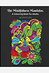 The Mindfulness Mandalas. A Colouring Book For Adults.: This Adult Colouring Book Contains 48 Beautiful And Stress Relieving Mandalas for You To ... Affirmations On Creativity And Mindfulness. Paperback