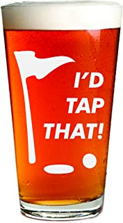 I'd Tap That - Engraved Beer Glass - 16oz Clear Pint Glass - Great Golfer Gift - Light Humor - Funny Gifts for Men and Women by Sandblast Creations