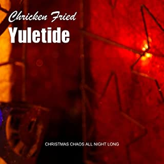 Chicken Fried Yuletide (Christmas Chaos All Night Long)