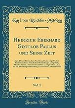 Heinrich Eberhard Gottlob Paulus und Seine Zeit, Vol. 1: Nach Dessen Literaschem Nachlasse, Bisher Ungedrudtem Briefwechsel und Mündlichen ... 1761) Bis zur Anstellung in Heidelbe