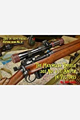 The Matchless Enfield .303 No. 4 (T) Sniper In Pictures (Photos Only Book 1) Kindle Edition