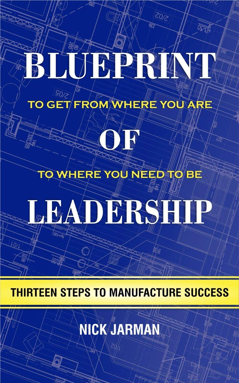Blueprint of Leadership: To Get From Where You Are to Where You Need to Be