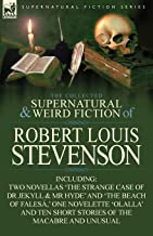 The Collected Supernatural and Weird Fiction of Robert Louis Stevenson: Two Novellas 'The Strange Case of Dr Jekyll & MR H...