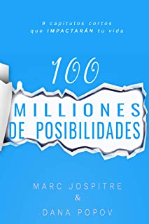 100 MILLONES DE POSIBILIDADES: 9 capítulos cortos que IMPACTARÁN tu vida (Spanish Edition)