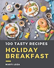100 Tasty Holiday Breakfast Recipes: Holiday Breakfast Cookbook - Your Best Friend Forever