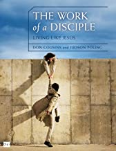 The Work of a Disciple: Living Like Jesus: How to Walk with God, Live His Word, Contribute to His Work, and Make a Difference in the World (Walking with God Series)