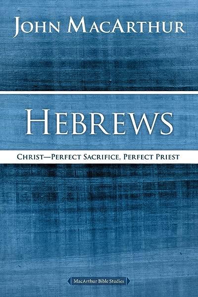 John F MacArthur Hebrews Christ Perfect Sacrifice Perfect Priest MacArthur Bible Studies
