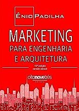MARKETING PARA ENGENHARIA E ARQUITETURA: As técnicas e recursos do Marketing de Serviços aplicados à realidade dos escritó...