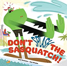 Don't Splash the Sasquatch! (A Sasquatch Picture Book)