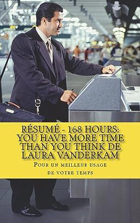 Résumé - 168 Hours: You Have More Time Than You Think de Laura Vanderkam: Pour un meilleur usage de votre temps