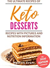 Keto Desserts Cookbook -2020: From Tasty Maple Pecan Tart to Lava Cake - with Pictures and Nutrition Information (Keto Cookbook 2020 1)