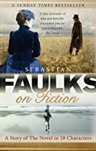 Faulks on Fiction: Great British Characters and the Secret Life of the Novel