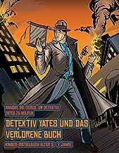 Kinder-Rätselbuch Alter 5 - 7 Jahre (Detektiv Yates und das verlorene Buch): Detektiv Yates ist auf der Suche nach einem ganz besonderen Buch. Folge ... Karte geführt. Wenn du den richtigen Ort für