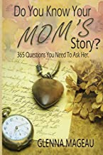 Do You Know Your Mom's Story?: 365 Questions You Need to Ask Her