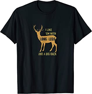 I Like 'Em w/ Long Legs and a Big Rack - Funny Hunting Shirt