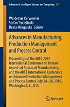 Advances in Manufacturing, Production Management and Process Control: Proceedings of the AHFE 2019 International Conference on Human Aspects of Advanced ... Intelligent Systems and Computing Book 971)