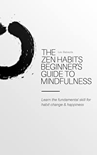 The Zen Habits Beginner's Guide to Mindfulness: Learn the fundamental skill for habit change & happiness (English Edition)