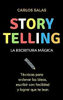 Storytelling, la escritura mágica: Técnicas para ordenar las ideas, escribir con facilidad y hacer que te lean (Spanish Ed...