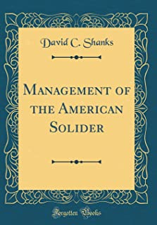 Management of the American Solider (Classic Reprint)