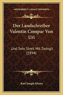 Der Landschreiber Valentin Compar Von Uri: Und Sein Streit Mit Zwingli (1894)