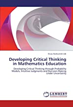 Developing Critical Thinking in Mathematics Education: Developing Critical Thinking through Probability Models, Intuitive Judgments and Decision-Making Under Uncertainty