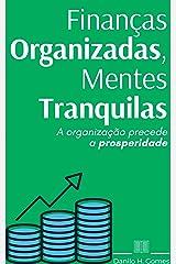 Finanças Organizadas, Mentes Tranquilas: A organização precede a prosperidade eBook Kindle