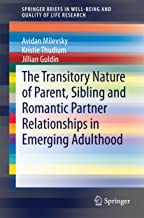 The Transitory Nature of Parent, Sibling and Romantic Partner Relationships in Emerging Adulthood (SpringerBriefs in Well-Being and Quality of Life Research Book 0)