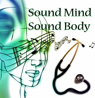 Sound Mind Sound Body – Classical Music Therapy, Back to Health, Good Feeling, Health Care with Famous Composers, Hospital Patient, Relaxation and Stress Relief