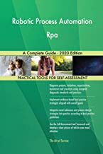 Robotic Process Automation Rpa A Complete Guide - 2020 Edition