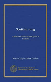 Scottish song: a selection of the choicest lyrics of Scotland
