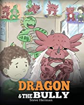 Dragon and The Bully: Teach Your Dragon How To Deal With The Bully. A Cute Children Story To Teach Kids About Dealing with Bullying in Schools. (My Dragon Books) (Volume 5)