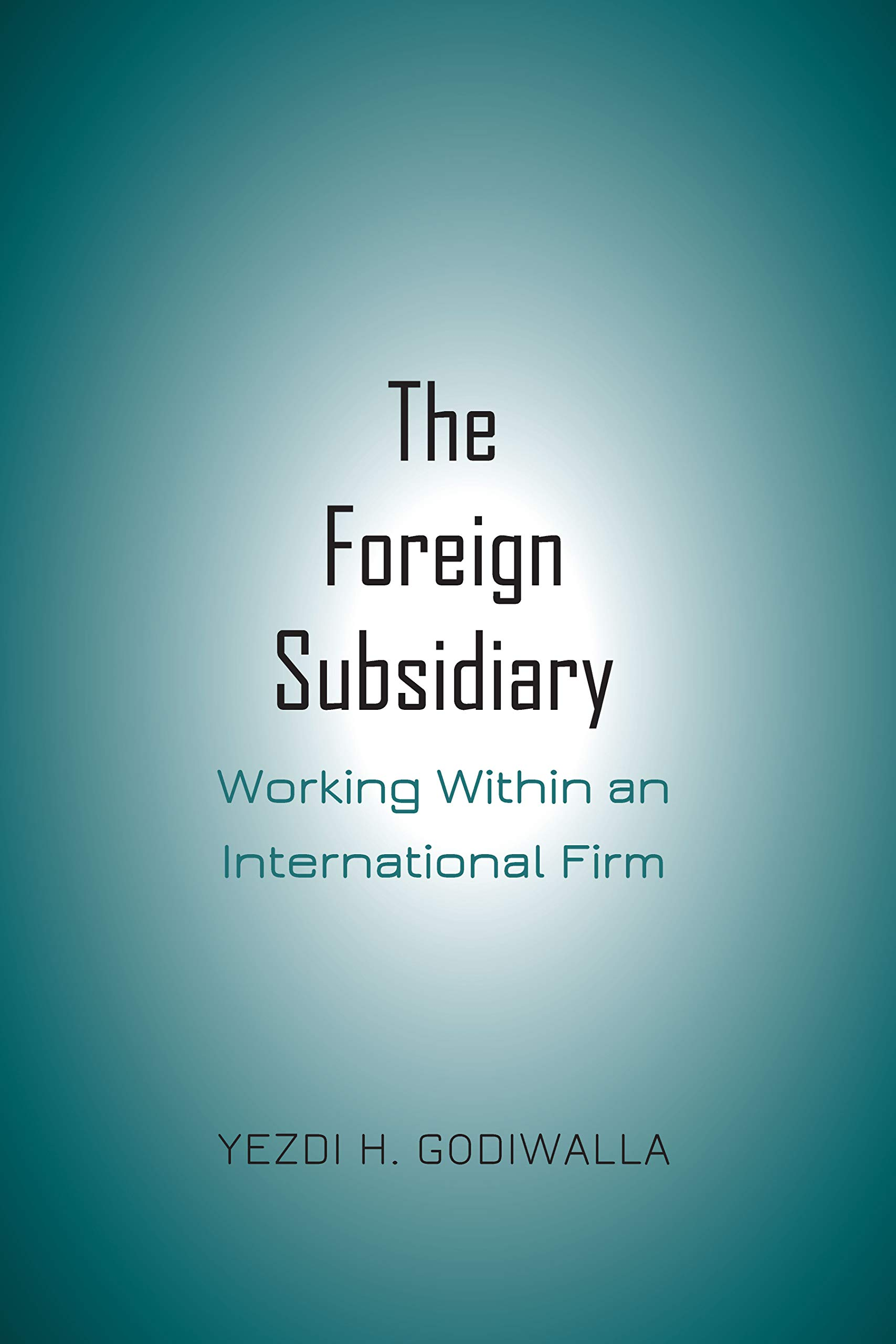 The Foreign Subsidiary: Working Within an International Firm