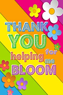 Thank You For Helping Me Bloom: Teacher Notebook, Teacher Appreciation Gift, Thank You Gift for Teachers (Lined Notebook)