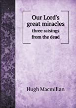 Our Lord's Great Miracles Three Raisings from the Dead