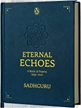 Eternal Echoes: A Book of Poems: 1994–2021, From the New York Times bestselling author, Sadhguru, a rare poetry anthology,...
