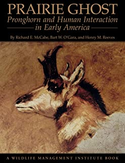 Prairie Ghost: Pronghorn and Human Interaction in Early America (Wildlife Management Institute Books)